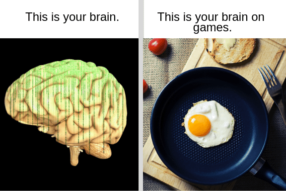 Gaming addiction. This is your brain with picture. This is your brain on games egg in a frying pan